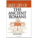 Daily Life of the Ancient Romans ~ David Matz