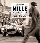 MILLE MIGLIA: Immagini di una corsa/A...
