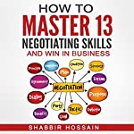 How to Master 13 Negotiating Skills and Win in Business | Shabbir Hossain