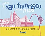Fodor's Around San Francisco with Kids, 2nd Edition: 68 Great Things to Do Together (Around the City with Kids)