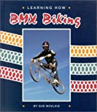 Learning How: BMX Biking (Learning How Sports)
