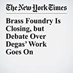 Brass Foundry Is Closing, but Debate Over Degas' Work Goes On | William D. Cohan