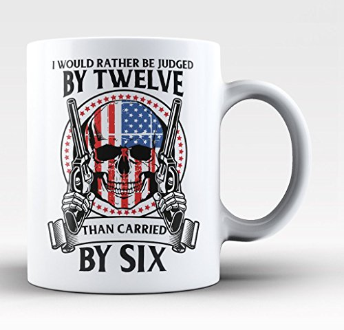 Rather Be Judged by 12 Than Carried by 6 - 11-oz Gun NRA 2nd Amendment Coffee Mug Cup Made of White Ceramic with Large Handle is Perfect Gift Idea for your Rifle or Pistol Loving Dad, Grandpa (Nra Cup compare prices)