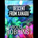 Descent from Xanadu Audiobook by Harold Robbins Narrated by Jeremy Arthur