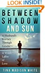 Between Shadow and Sun: A Husband's J...