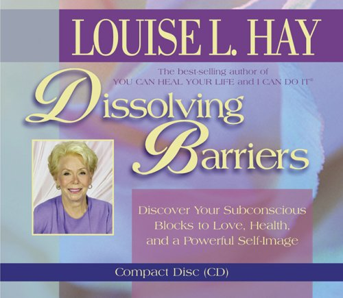 Dissolving Barriers Louise Hay