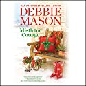 Mistletoe Cottage: Harmony Harbor, Book 1 Audiobook by Debbie Mason Narrated by Becket Royce