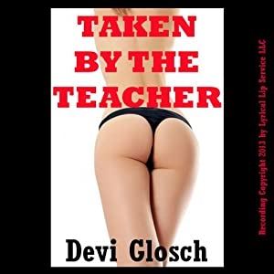 Taken by the Teacher: A First Anal Sex Domination Erotica Story | [Devi Glosch]