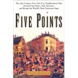 Five Points: The Nineteenth-Century New York City Neighborhood That Invented Tap Dance, Stole Elections and Became the World's Most Notorious Slum ~ Tyler Anbinder