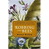 Robbing the Bees: A Biography of Honey--The Sweet Liquid Gold that Seduced the World ~ Holley Bishop