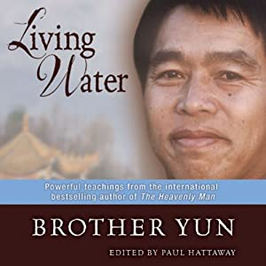 Living Water: Powerful Teachings from the Best-selling Author of The Heavenly Man | [Brother Yun]