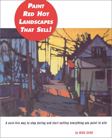 Painting Red Hot Landscapes That Sell!: A Sure-Fire