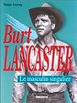 BURT LANCASTER : LE MASCULIN SINGULIER