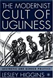 The Modernist Cult of Ugliness: Aesthetic and Gender Politics