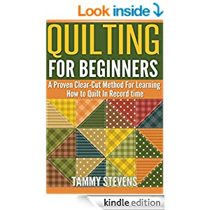 Quilting For Beginners: A Proven Clear-Cut Method For Learning How to Quilt In Record Time