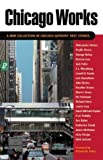 img - for Chicago Works: A New Collection of Chicago Authors' Best Stories book / textbook / text book