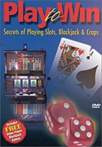 Play to Win - Secrets of Playing Slots, Blackjack & Craps