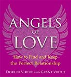 Angels of Love: How to Find and Keep the Perfect Relationship (1401943845) by Virtue, Doreen