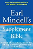 Earl Mindell's Supplement Bible: Hundreds of new natural products that will help to improve your mind and body fitness (072253874X) by Earl Mindell
