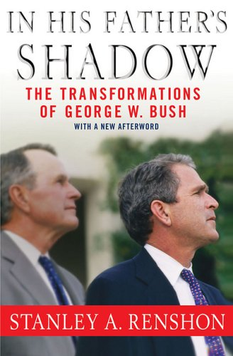 In His Father's Shadow: The Transformations of George W. Bush