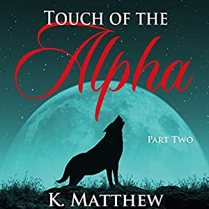 Touch of the Alpha: Part Two Audiobook