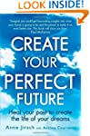 Create Your Perfect Future: Heal your...