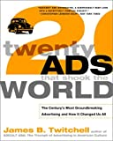 img - for Twenty Ads That Shook the World: The Century's Most Groundbreaking Advertising and How It Changed Us All book / textbook / text book