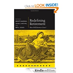 Redefining Retirement: How Will Boomers Fare? (Pensions Research Council) Brigitte Madrian, Olivia S. Mitchell and Beth J. Soldo