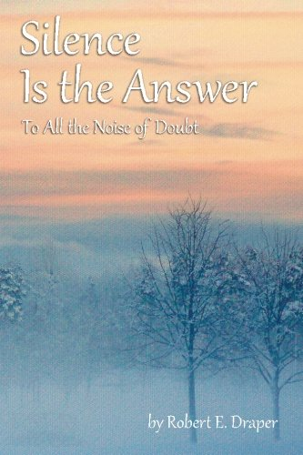 Silence Is the Answer: To All the Noise of Doubt