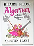 Algernon and Other Cautionary Tales (0224031147) by Belloc, Hilaire
