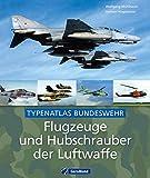 Flugzeuge und Hubschrauber der Luftwaffe: Typenatlas der Bundeswehr - Dokumentation und Bildband zu den verschiedenen Schul- und Ausbildungsflugzeugen, ... NH90, Lockheed F-104F uvm. auf 135 Seiten