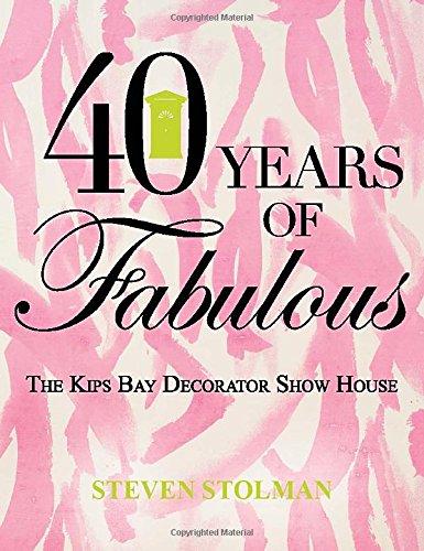 40 Years of Fabulous Kips Bay Decorator Show House: The Kips Bay Decorator Show House