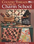 """Country Threads Goes to Charm School: 19 Little Quilts from 5"""" Squares"""