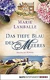 Image de Das tiefe Blau des Meeres: Bretagne-Roman (Allgemeine Reihe. Bastei Lübbe Taschenbücher)