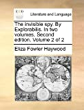 The Invisible Spy. by Explorabilis. in Two Volumes. Second Edition. Volume 2 of 2
