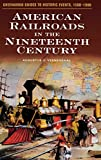 img - for American Railroads in the Nineteenth Century (Greenwood Guides to Historic Events 1500-1900) book / textbook / text book