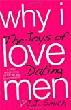 Why I Love Men: The Joys of Dating [Paperback] [2009] (Author) J.J. Smith