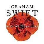 Wish You Were Here | Graham Swift