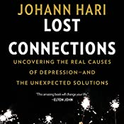Lost Connections: Uncovering the Real Causes of Depression - and the Unexpected Solutions | [Johann Hari]