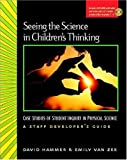 img - for Seeing the Science in Children's Thinking: Case Studies of Student Inquiry in Physical Science book / textbook / text book