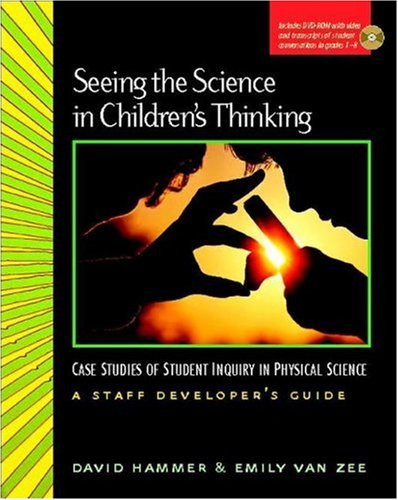 Seeing the Science in Children's Thinking: Case Studies of Student Inquiry in Physical Science