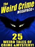 The Weird Crime MEGAPACK ®: 25 Weird Tales of Crime and Mystery!