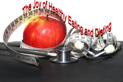 The Joy of Healthy Eating and Dieting