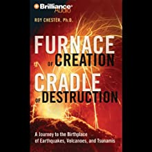 Furnace of Creation, Cradle of Destruction: Earthquakes, Volcanoes, and Tsunamis Audiobook by Roy Chester Narrated by Bill Weideman
