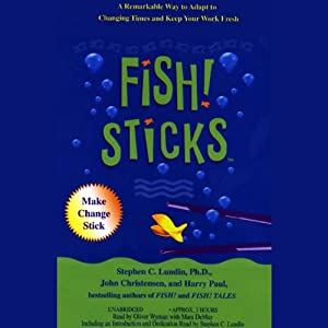 Fish! Sticks: A Remarkable Way to Adapt to Changing Times and Keep Your Work Fresh | [Stephen C. Lundin, John Christensen, Harry Paul]