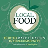 Local Food: How to Make it Happen in Your Community: How to Unleash a Food Revolution Where You Live (Transition Guides)by Tamzin Pinkerton and...
