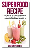 Superfood Recipe: The Ultimate 150 Super Smoothie Recipe for Healthy Body and Weight Loss (Superfoods for Total Well Being part 1) (Diets)