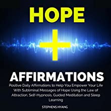 Hope Affirmations: Positive Daily Affirmations to Help You Empower Your Life with Subliminal Messages of Hope Using the Law of Attraction, Self-Hypnosis, Guided Meditation and Sleep Learning  by Stephens Hyang Narrated by Dan McGowan