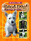 Good Dog! Dog Care for Kids (Girls Rock!)