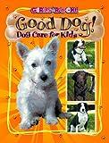 Good Dog! Dog Care for Kids (Girls Rock!)